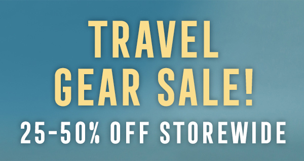 Travel gear sale! 25–50% storewide